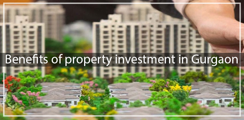 Benefits of property investment in Gurgaon
