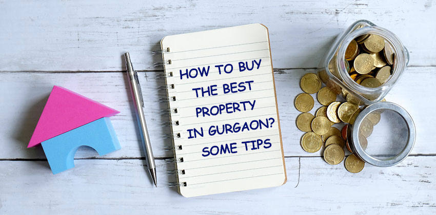 How to buy the best property in Gurgaon Some Tips