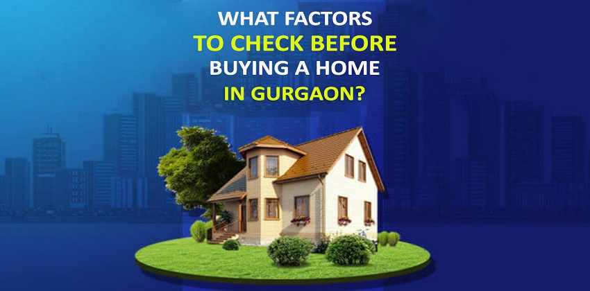 What Factors to check before buying a home in Gurgaon